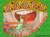 B.A.B.E.S. is the Bay Area Bug Eating Society